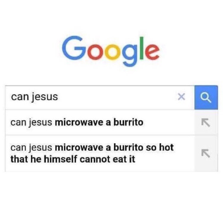 "Pic of a Google search that reads, ""Can Jesus..."" with auto-populated fields about whether he can microwave a burrito"
