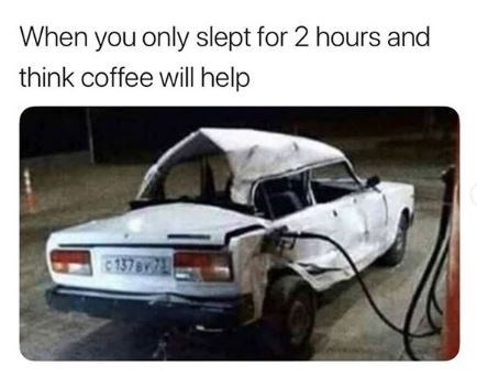 college meme about caffeinating yourself when you're sleep deprived