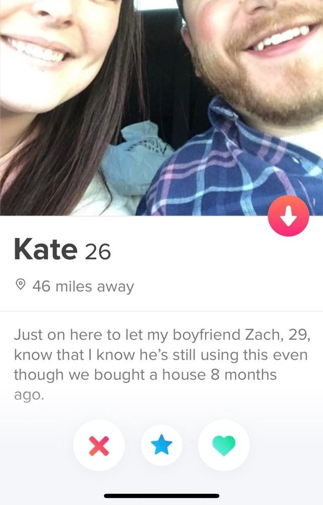 Face - Kate 26 46 miles away Just on here to let my boyfriend Zach, 29, know that I know he's still using this even though bought a house 8 months we ago. X