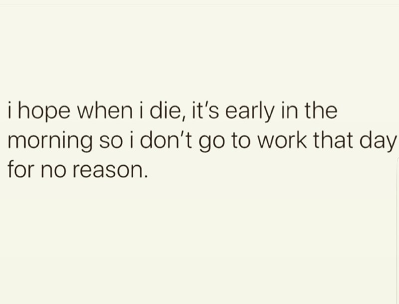 shitpost about not wanting to waste your last day alive at work