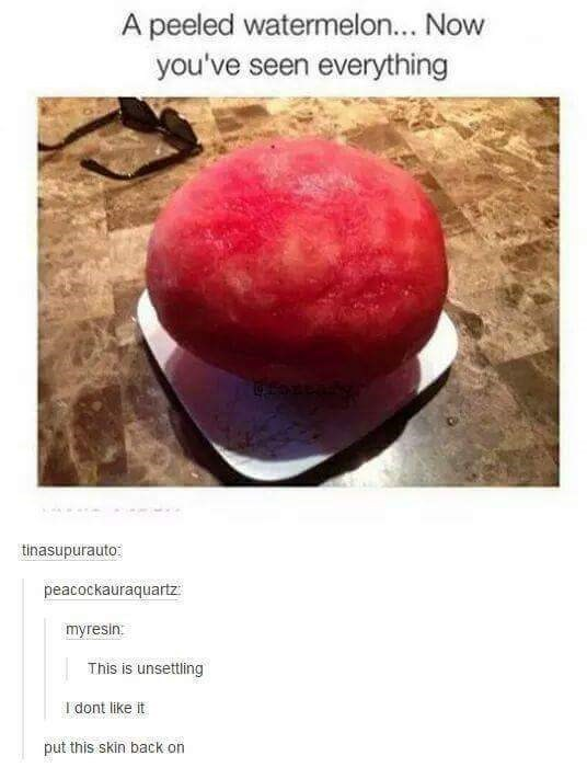"shitpost of caption that reads, ""A peeled watermelon...now you've seen everything"" above a pic of a watermelon without its rind"
