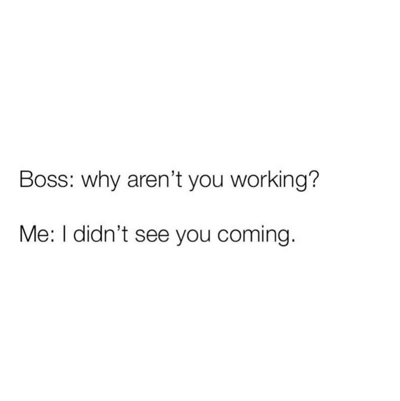 shitpost about only working when the boss watches