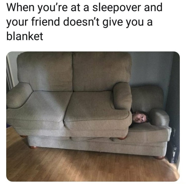 shitpost about covering yourself with a whole couch at a friend's house