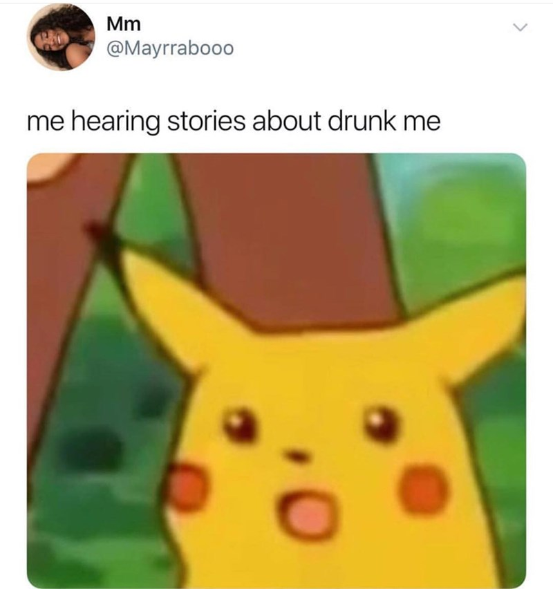 shitpost with surprised Pikachu about hearing your own drunk story