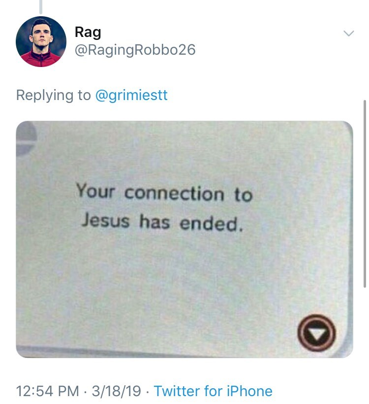 Text - Rag @RagingRobbo26 Replying to @grimiestt Your connection to Jesus has ended. 12:54 PM 3/18/19 Twitter for iPhone