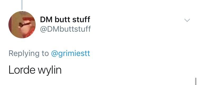 Text - DM butt stuff @DMbuttstuff Replying to @grimiestt Lorde wylin