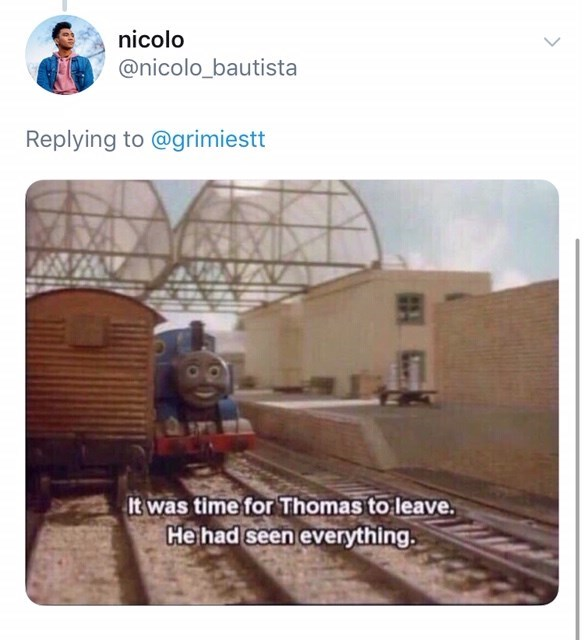 Transport - nicolo @nicolo_bautista Replying to @grimiestt It was time for Thomas to leave. He had seen everything.