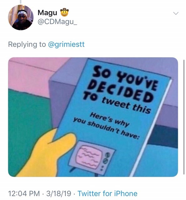 Text - Magu @CDMagu_ Replying to @grimiestt So You'VE DECIDED TO tweet this Here's why you shouldn't have: 12:04 PM 3/18/19 Twitter for iPhone