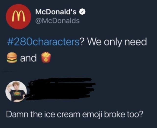 Text - McDonald's @McDonalds #280characters? We only need and Damn the ice cream emoji broke too?