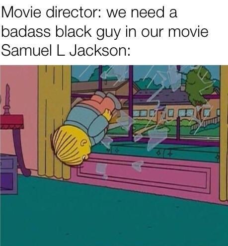 Cartoon - Movie director: we need a badass black guy in our movie Samuel L Jackson: