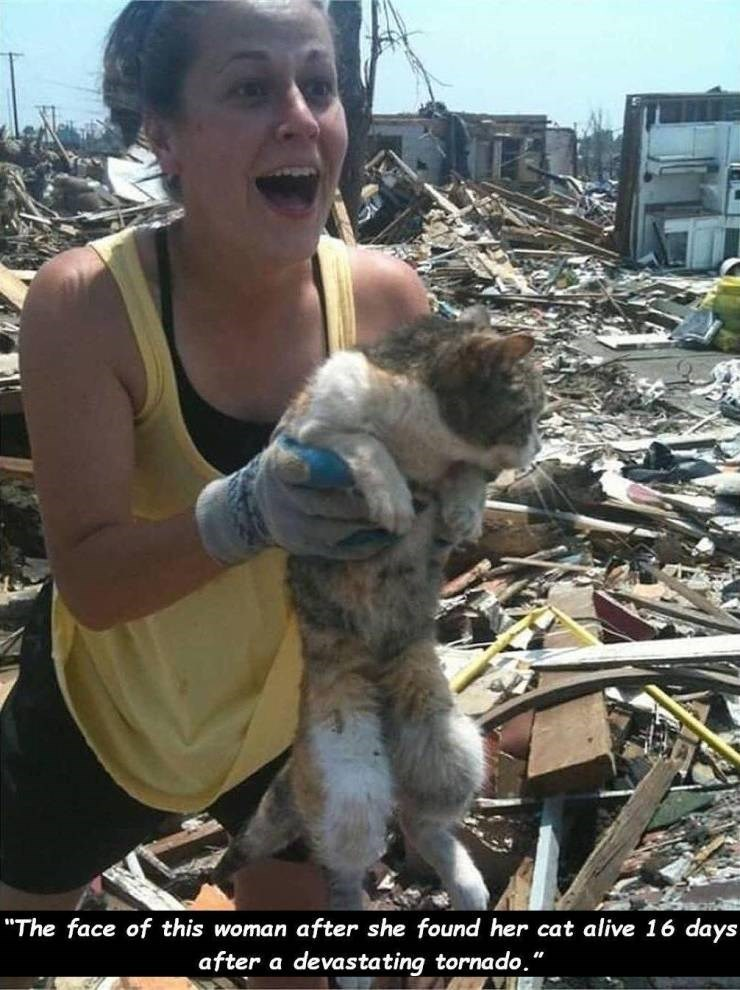 """""""The face of this woman after she found her cat alive 16 days after a devastating tornado."""