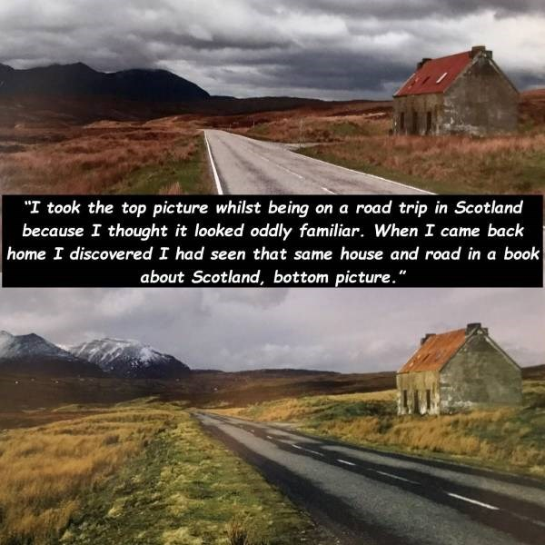 """Natural landscape - """"I took the top picture whilst being on a road trip in Scotland because I thought it looked oddly familiar. When I came back home I discovered I had seen that same house and road in a book about Scotland, bottom picture."""""""