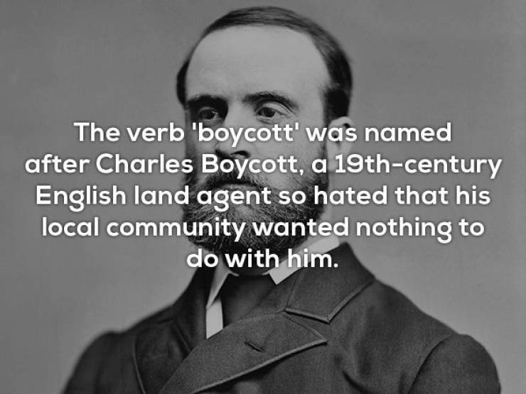 """Text that reads, """"The verb 'boycott' was named after Charles Boycott, a 19th-century English land agent so hated that his local community wanted nothing to do with him"""""""