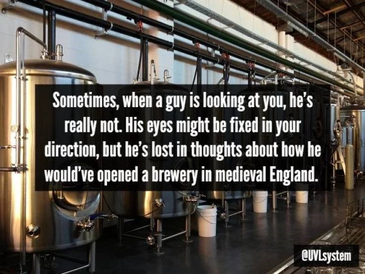 Product - Sometimes, when a guy is looking at you, he's really not. His eyes might be fixed in your direction, but he's lost in thoughts about how he would've opened a brewery in medieval England. QUVLsystem