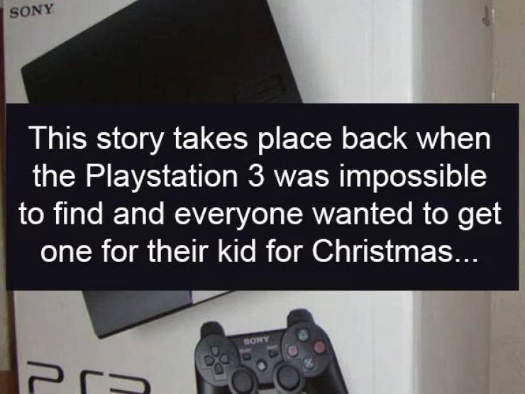 Gadget - SONY This story takes place back when the Playstation 3 was impossible to find and everyone wanted to get one for their kid for Christmas... SONY Pr