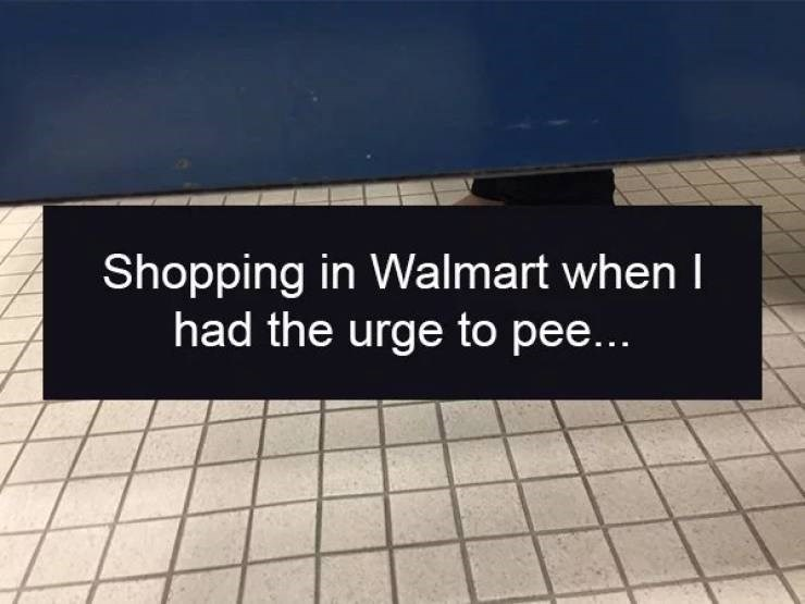 Text - Shopping in Walmart when I had the urge to pee...