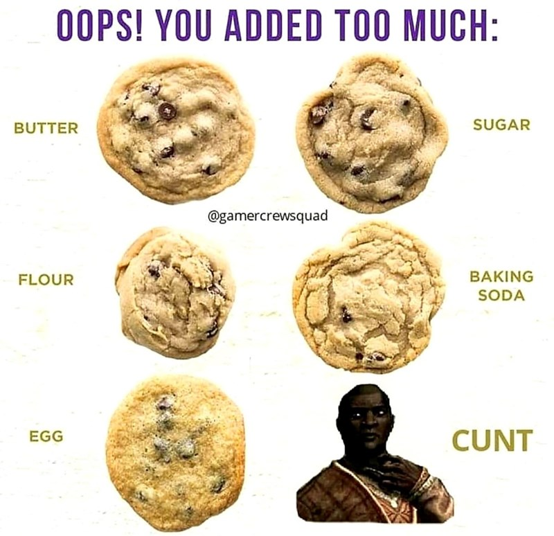 dank meme - Human - OOPS! YOU ADDED TOO MUCH: SUGAR BUTTER @gamercrewsquad BAKING FLOUR SODA CUNT EGG