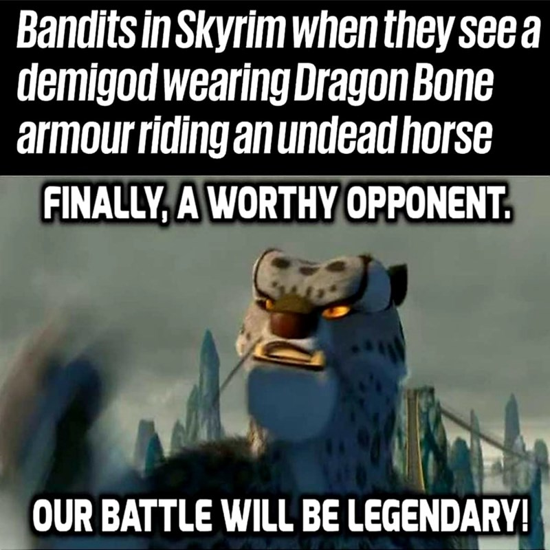dank meme - Cartoon - Bandits in Skyrim when they see a demigod wearing DragonBone armourriding an undead horse FINALLY, A WORTHY OPPONENT. OUR BATTLE WILL BE LEGENDARY!