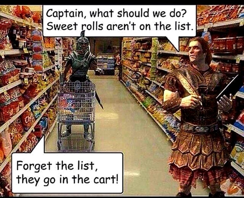 dank meme - Supermarket - Captain, what should we do? Sweet rolls aren't on the list. Ch Forget the list, they go in the cart!