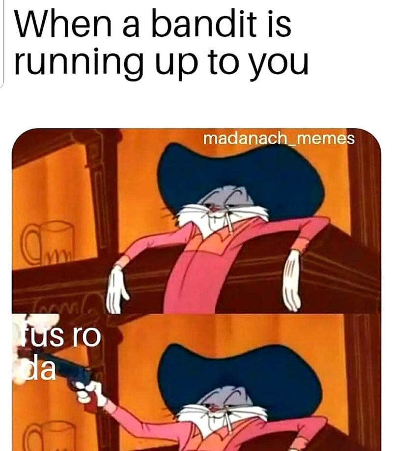 dank meme - Cartoon - When a bandit is running up to you madanach_memes us ro