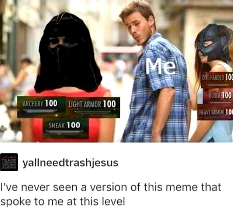 dank meme - Product - Me OE HANDED 10 B.OCK 00 ARCHERY 100 LIGHT ARMOR 100 HEAVEARNO 100 SNEAK 100 yallneedtrashjesus I've never seen a version of this meme that spoke to me at this level