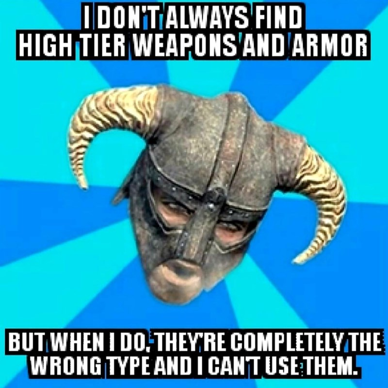 dank meme - Horn - IDON'TALWAYS FIND HIGH TIER WEAPONS'ANDARMOR BUT WHEN IDO:THEYRE COMPLETELYTHE WRONG TYPE AND I CANT USETHEM.