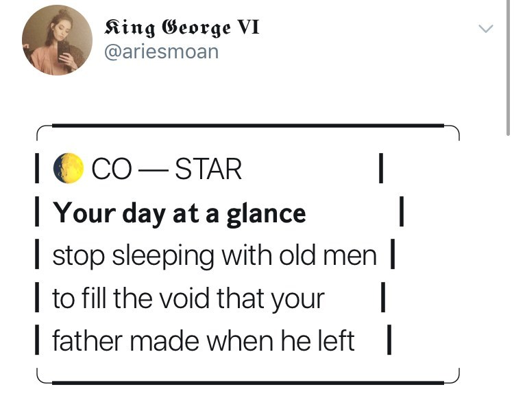 Text - King George VI @ariesmoan CO STAR |Your day at a glance stop sleeping with old men | to fill the void that your father made when he left