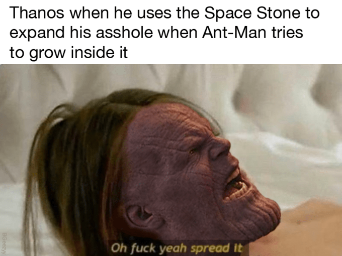 memes - Hair - Thanos when he uses the Space Stone to expand his asshole when Ant-Man tries to grow inside it Oh fuck yeah spread it BGeezyy