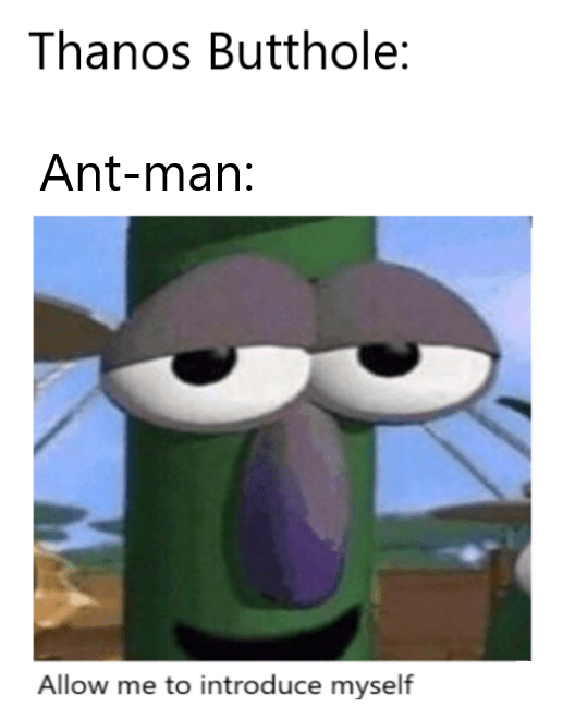 meme - Cartoon - Thanos Butthole: Ant-man: Allow me to introduce myself