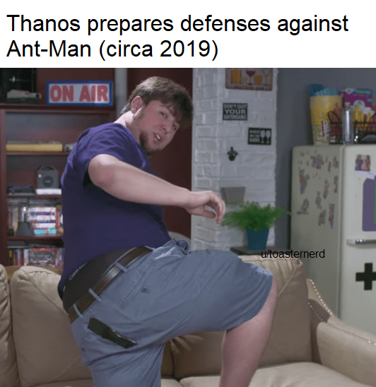 meme - Shoulder - Thanos prepares defenses against Ant-Man (circa 2019) ON AIR DONTOUT YOUR utoasternerd