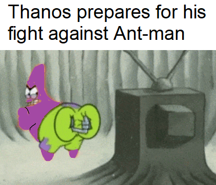 meme - Cartoon - Thanos prepares for his fight against Ant-man