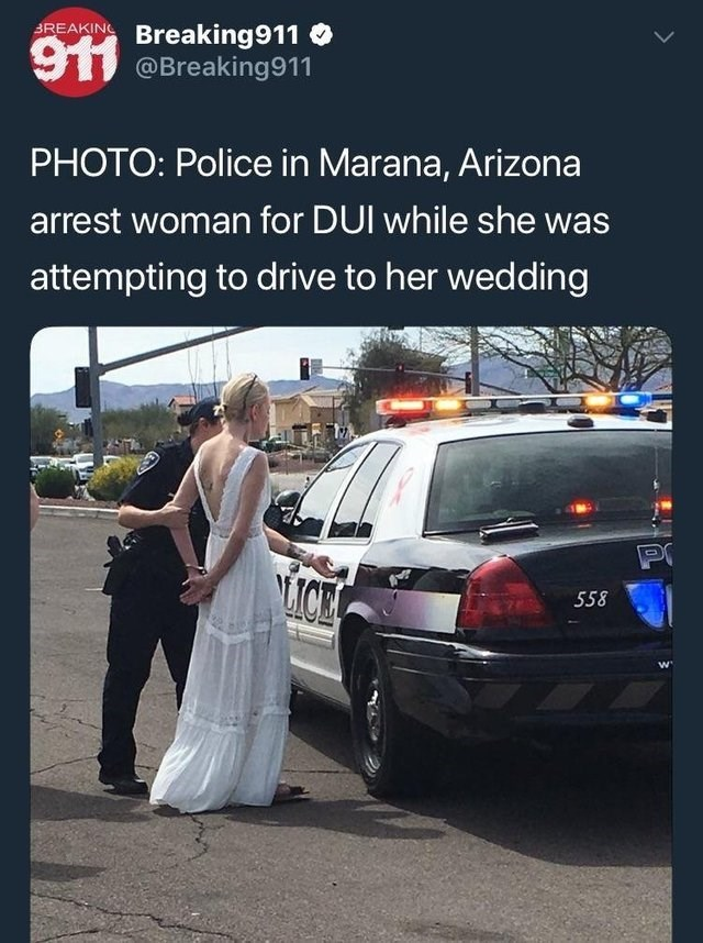 Car - 3REAKIN Breaking911 911 @Breaking911 PHOTO: Police in Marana, Arizona arrest woman for DUI while she was attempting to drive to her wedding PO LICE 558