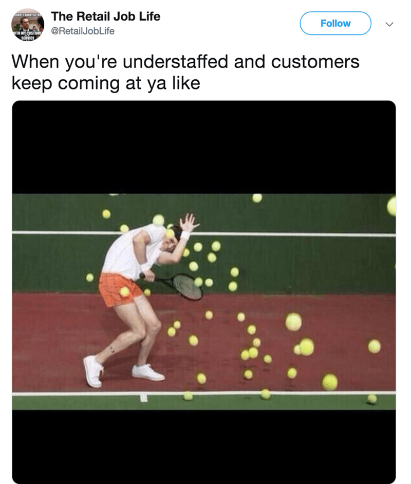 Tennis - The Retail Job Life ORYIANNTED r Follow RetailJobLife TH NY CHSTOMS SERVICE When you're understaffed and customers keep coming at ya like