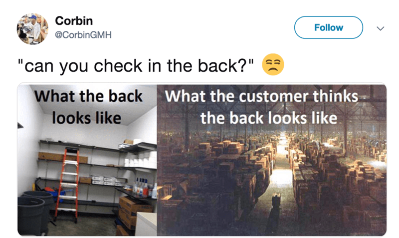 """Text - Corbin Follow @CorbinGMH """"can you check in the back?"""" II What the back What the customer thinks looks like the back looks like"""
