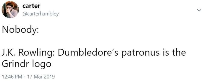 Text - carter @carterhambley Nobody: J.K. Rowling: Dumbledore's patronus is the Grindr logo 12:46 PM 17 Mar 2019