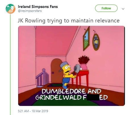 Cartoon - Ireland Simpsons Fans @iresimpsonsfans Follow JK Rowling trying to maintain relevance DUMBLEDORE AND GRINDELWALDF ED 5:21 AM - 18 Mar 2019