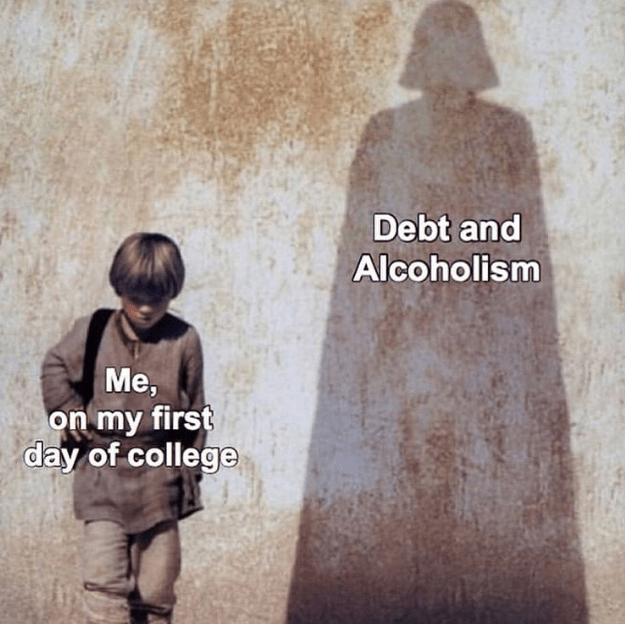 Funny meme about the reality fo college with anakin, darth vader looming, debt, alcoholism.