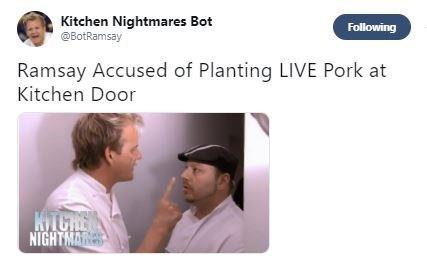 Text - Kitchen Nightmares Bot Following @BotRamsay Ramsay Accused of Planting LIVE Pork at Kitchen Door KICREN NIGHTMARS