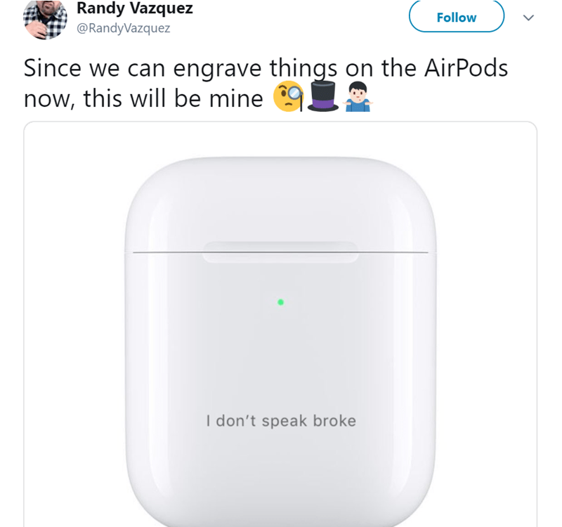 Product - Randy Vazquez @RandyVazquez Follow Since we can engrave things on the AirPods now, this will be mine I don't speak broke