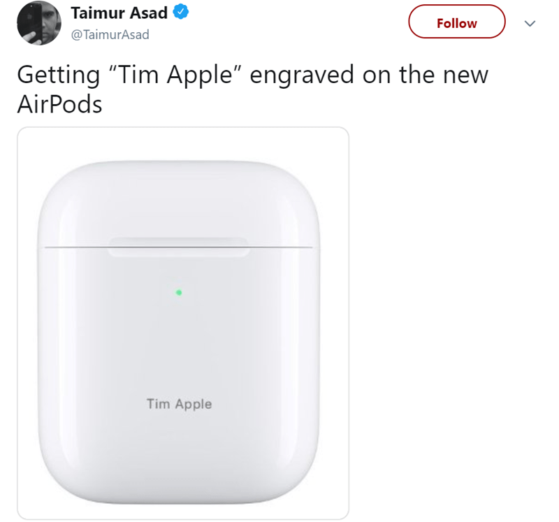 "Product - Taimur Asad Follow @TaimurAsad Getting ""Tim Apple"" engraved on the new AirPods Tim Apple"