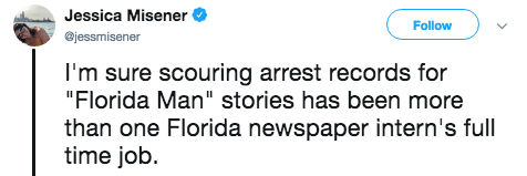 """Text - Jessica Misener Follow ejessmisener I'm sure scouring arrest records for """"Florida Man"""" stories has been more than one Florida newspaper intern's full time job"""
