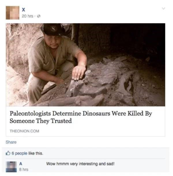 Text - 20 hrs Paleontologists Determine Dinosaurs Were Killed By Someone They Trusted THEONION.COM Share 6 people like this. Wow hmmm very interesting and sad! 8 hrs