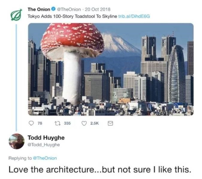 Product - The Onion @TheOnion 20 Oct 2018 Tokyo Adds 100-Story Toadstool To Skyline trib.al/DihdE6G t 335 2.5K 78 Todd Huyghe Todd Huyghe Replying to@ TheOnion Love the architecture...but not sure I like this.
