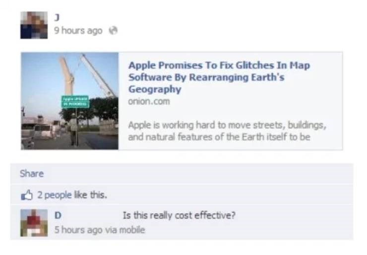 Text - J 9 hours ago Apple Promises To Fix Glitches In Map Software By Rearranging Earth's Geography onion.com Apple is working hard to move streets, buildings, and natural features of the Earth itself to be Share 2 people like this. Is this really cost effective? D 5 hours ago via mobile