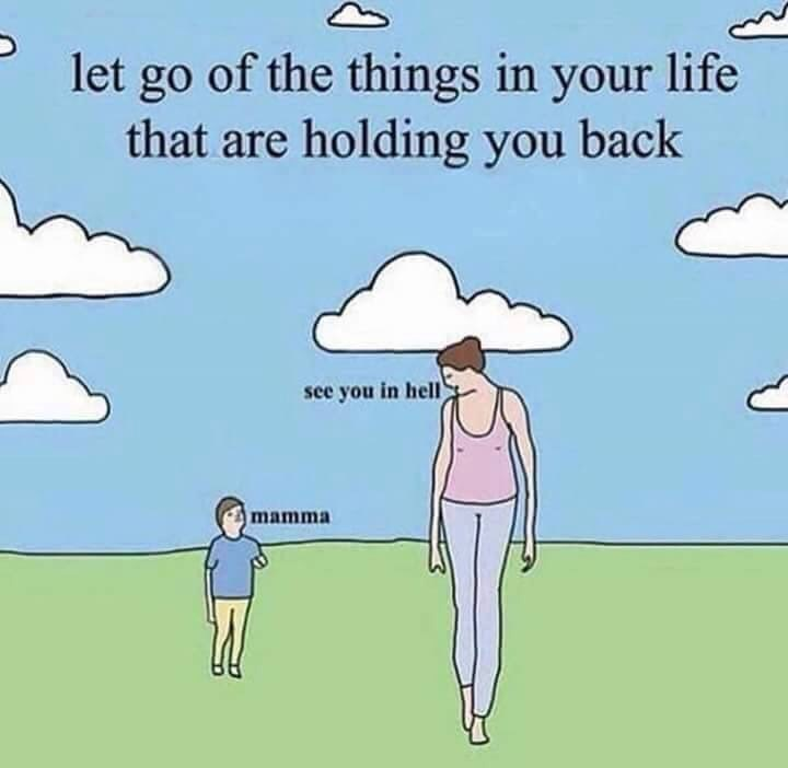 Cartoon - let go of the things in your life that are holding you back see you in hell mamma