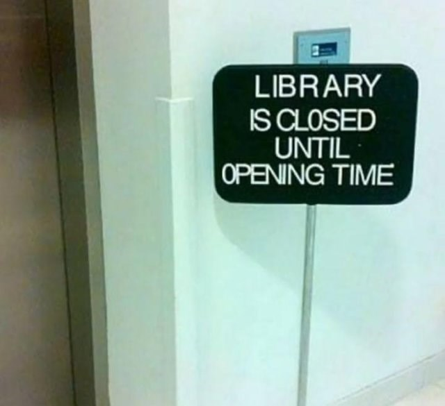 Text - LIBRARY IS CLOSED UNTIL OPENING TIME