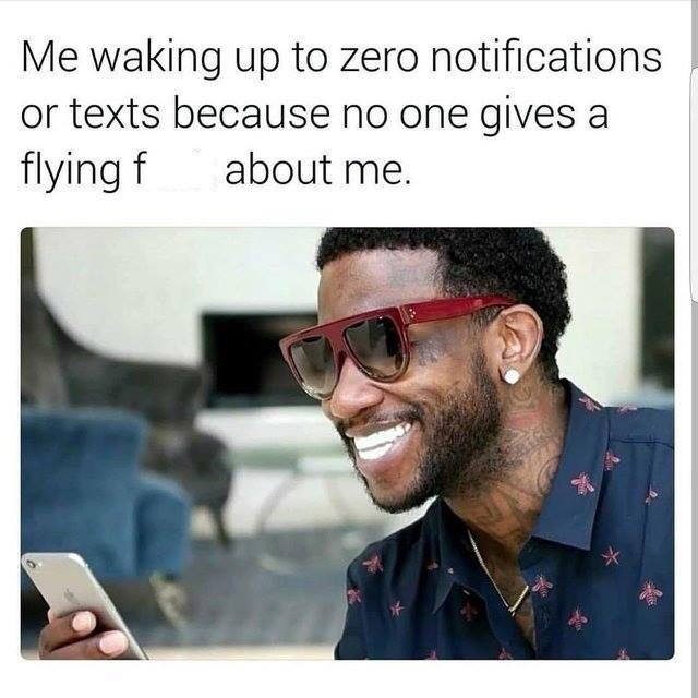 meme - Eyewear - Me waking up to zero notifications or texts because no one gives a flying f about me.