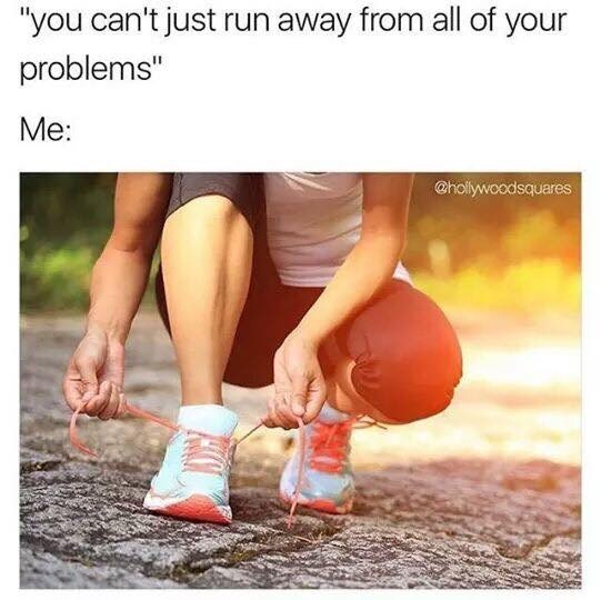 """meme - Footwear - """"you can't just run away from all of your problems"""" Me: @hollywoodsquares"""