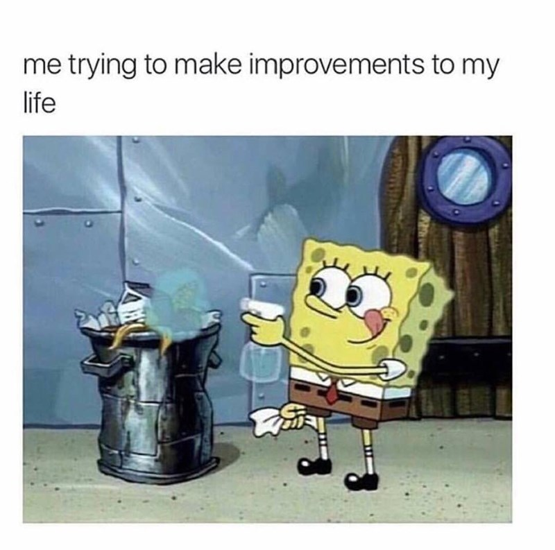 """Caption that reads, """"Me trying to make improvements to my life"""" above a pic of Spongebob spraying a garbage can"""