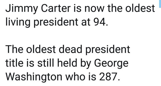 literal jokes - Text - Jimmy Carter is now the oldest living president at 94 The oldest dead president title is still held by George Washington who is 287